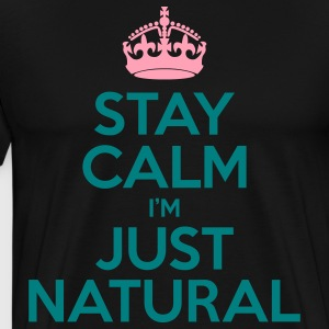 Stay Calm Im Just Natural_GlobalCouture T-Shirts - Men's Premium T-Shirt