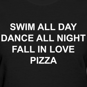 Swim all day dance all night fall in love pizza Women's T-Shirts - Women's T-Shirt