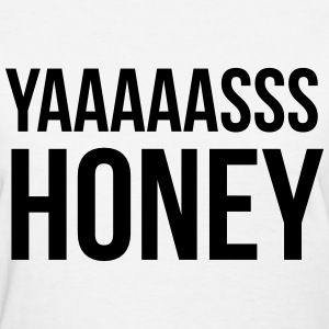 Yasss honey Women's T-Shirts - Women's T-Shirt