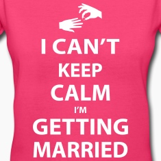 I Can't keep calm I'm getting married Women's T-Shirts