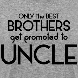 Best Brothers Get Promoted To Uncle T-Shirts - Men's Premium T-Shirt