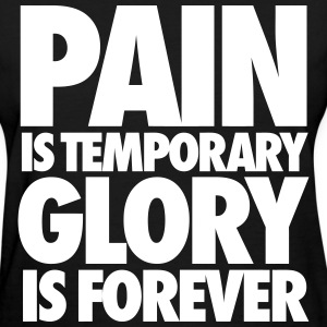 Pain Is Temporary Glory Is Forever Women's T-Shirts - Women's T-Shirt