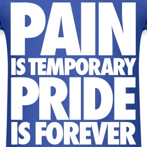 Pain Is Temporary Pride Is Forever T-Shirts - Men's T-Shirt