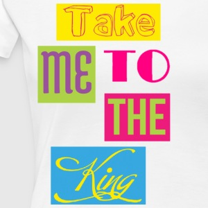 Take Me To the King: JESUS Women's T-Shirts - Women's Premium T-Shirt