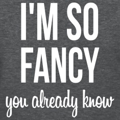 I'm so fancy you already know Women's T-Shirts