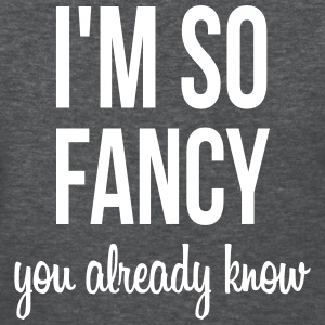 I'm so fancy you already know Women's T-Shirts - Women's T-Shirt