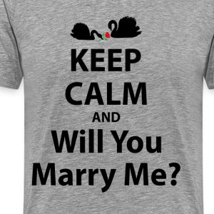Keep Calm and Will You Marry Me? T-Shirts - Men's Premium T-Shirt