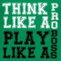 Think Like A Pro, Play Like A Boss