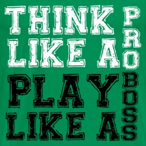 Think Like A Pro, Play Like A Boss - Men's Premium T-Shirt