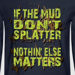 Mud Bogging Splatters Long Sleeve Shirts - Men's Long Sleeve T-Shirt