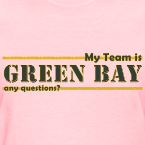My Team is Green Bay any questions? Ladies - Women's T-Shirt