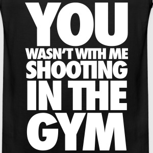 You Wasn't With Me Shooting In The Gym Men - Men's Premium Tank