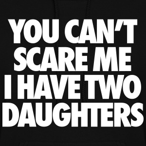 You Can't Scare Me I Have Two Daughters Hoodies - Women's Hoodie