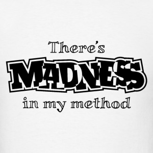 There's Madness In My Method T-Shirts - Men's T-Shirt