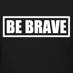 be_brave Women's T-Shirts