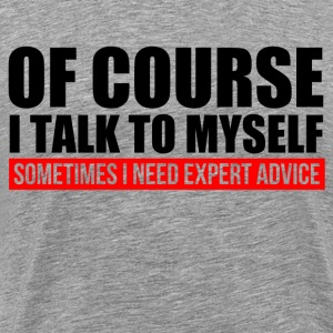 of_course_i_talk_to_myself T-Shirts - Men's Premium T-Shirt