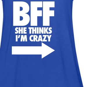 BFF She Thinks I'm Crazy Tanks - Women's Flowy Tank Top by Bella