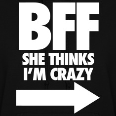 BFF She Thinks I'm Crazy Hoodies