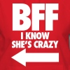 BFF I Know She's Crazy Hoodies - Women's Hoodie