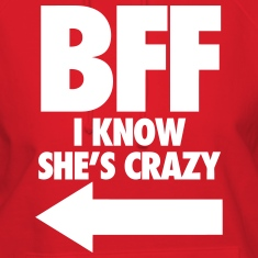BFF I Know She's Crazy Hoodies