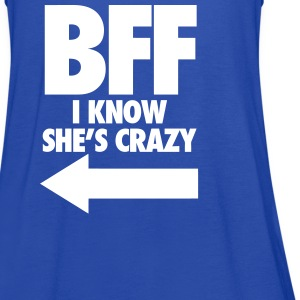BFF I Know She's Crazy Tanks - Women's Flowy Tank Top by Bella