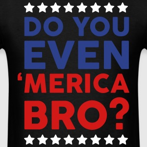 Do You Even Merica Bro? T-Shirts - Men's T-Shirt
