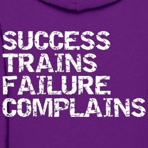 Success trains failure complains - Women's Hoodie