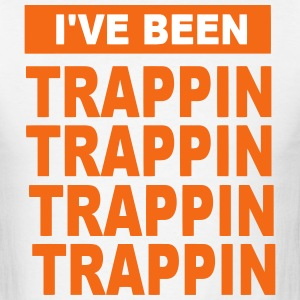 I'VE BEEN TRAPPIN' T-Shirts - Men's T-Shirt