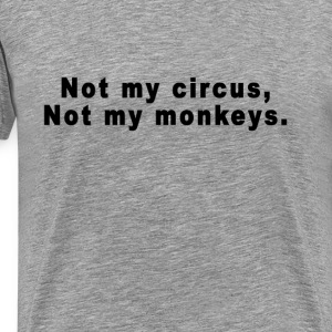not_my_circus_not_my_monkeys_tshirts - Men's Premium T-Shirt