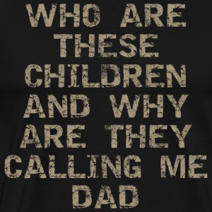 Father's Day Who Are These Children - Men's Premium T-Shirt