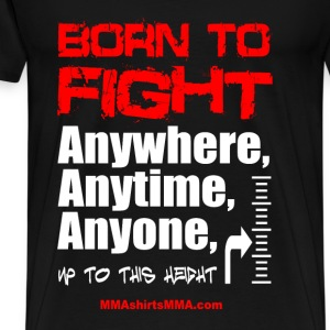 MMA shirts - Born to fight anyone - Men's Premium T-Shirt