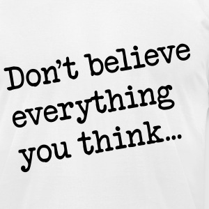 Don't believe everything you think… - Men's T-Shirt by American Apparel