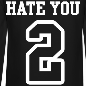 Hate You 2 Jersey Long Sleeve Shirts - Crewneck Sweatshirt
