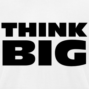 Think BIG T-Shirts - Men's T-Shirt by American Apparel