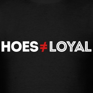 Ain't Loyal T-Shirts - Men's T-Shirt