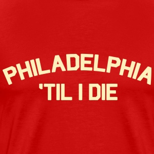 Philly Til I Die T-Shirts - Men's Premium T-Shirt