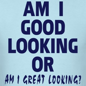 Am I Good Looking or Great Looking? T-Shirts - Men's T-Shirt