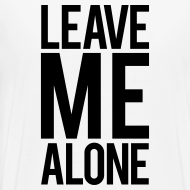 Design ~ Leave me alone | Mens tee (back print)