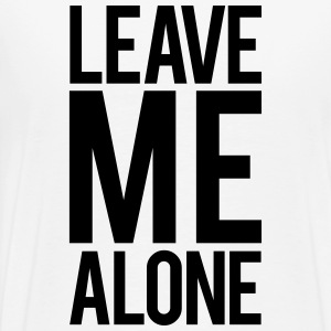 Leave Me Alone T-Shirts - Men's Premium T-Shirt