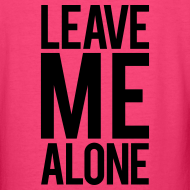 Design ~ Leave me alone   Womens Tee