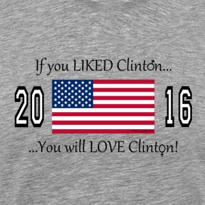 If u LIKED Clinton, you will LOVE Clinton! T-Shirts - Men's Premium T-Shirt