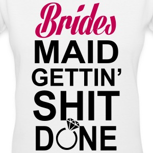 Bridesmaid Gettin Shit Done Women's T-Shirts - Women's V-Neck T-Shirt