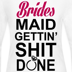 Bridesmaid Gettin Shit Done Long Sleeve Shirts - Women's Long Sleeve Jersey T-Shirt