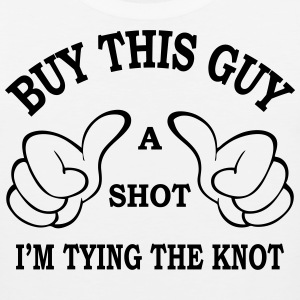 Buy this guy a shot I'm tying the knot Men - Men's Premium Tank