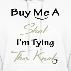 Buy me a shot I'm tying the knot  Hoodies