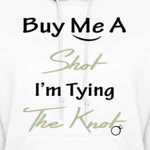 Buy me a shot I'm tying the knot  Hoodies - Women's Hoodie