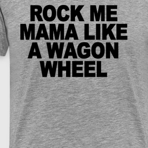 rock_me_mama_like_a_wagon_wheel - Men's Premium T-Shirt