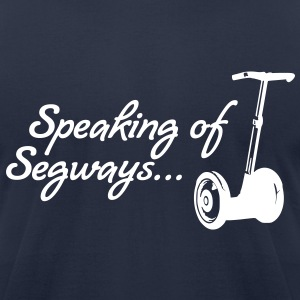 Speaking of Segways - Men's T-Shirt by American Apparel