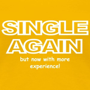 Single with experience - Women's Premium T-Shirt