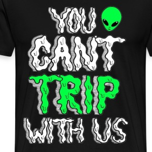 You Can't Trip With Us Tee - Men's Premium T-Shirt